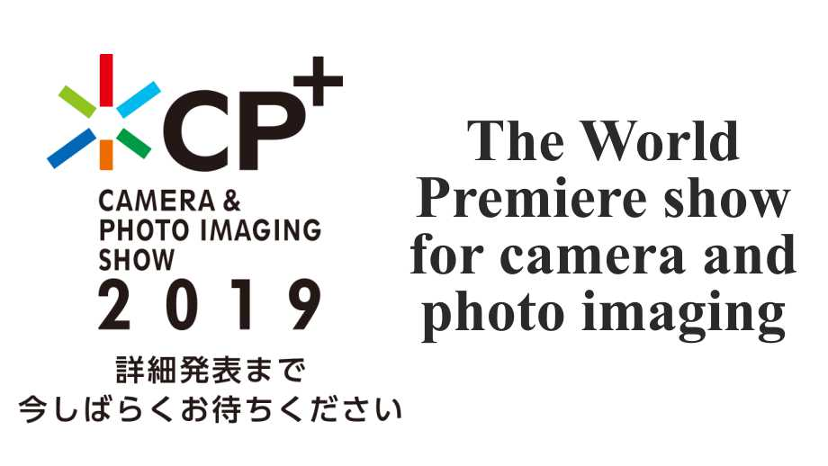CP+ 2019 | Camera & Photo Imaging Show