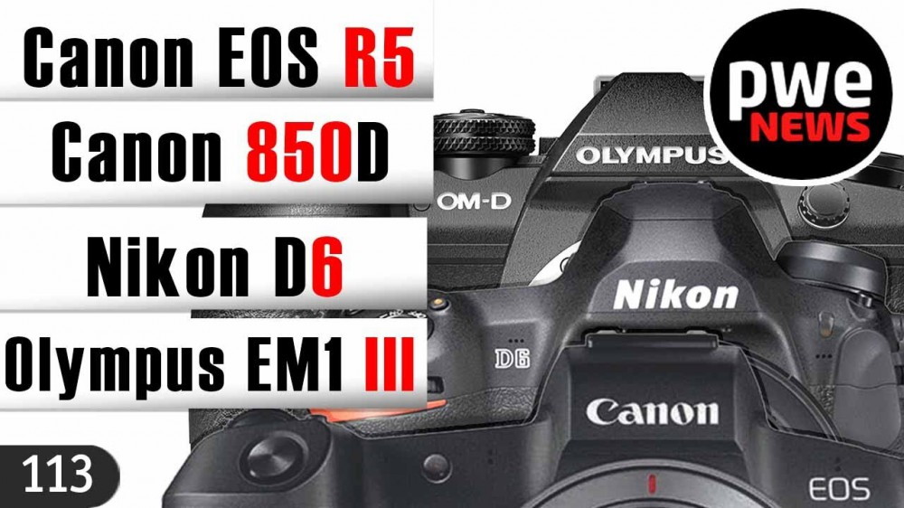 PWE News #113   Canon EOS R5   Nikon D6   Olympus E-M1 m3   Canon EOS 850D