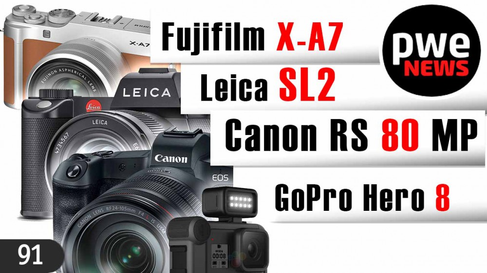 PWE News #91 | Fujifilm X-A7 | Canon RS 80 MП | GoPro Hero 8 | Leica SL2 Vader