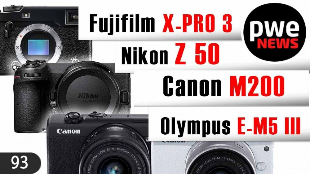 PWE News #93 | APS-C Nikon Z50 | Fujifilm X-Pro 3 | Canon EOS M200 | Olympus EM5 m III