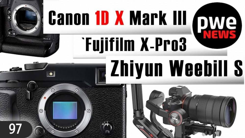 PWE News #97 | Canon 1DX Mark III | Fujifilm X-Pro3 | Zhiyun Weebill S